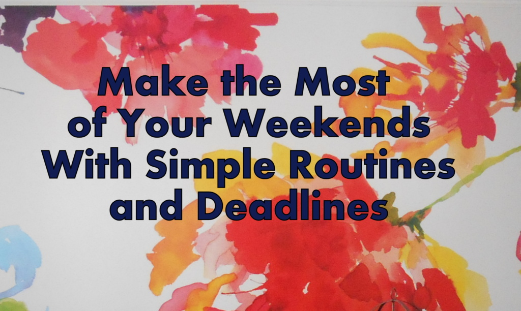 Time Flies – Make the Most of Your Weekend with Simple Routines