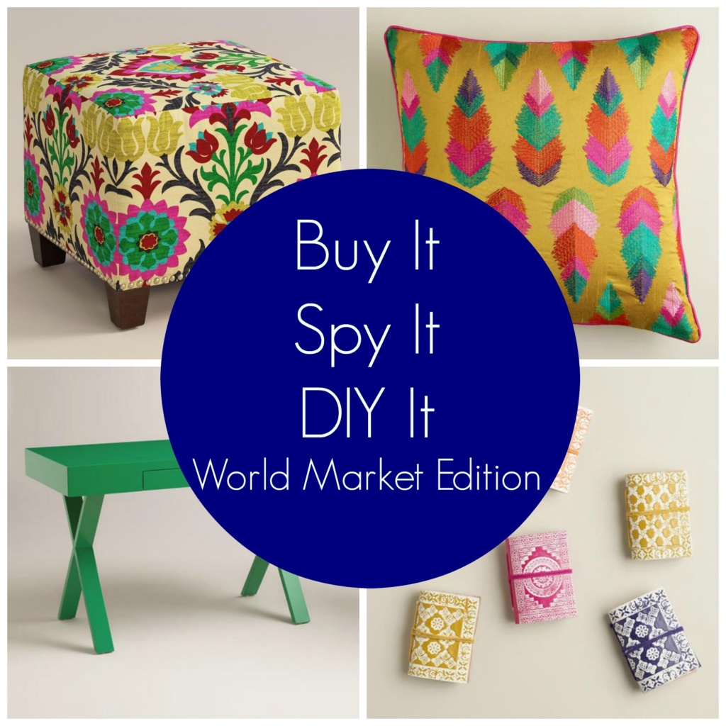 Buy It, Spy It or DIY It – World Market Edition