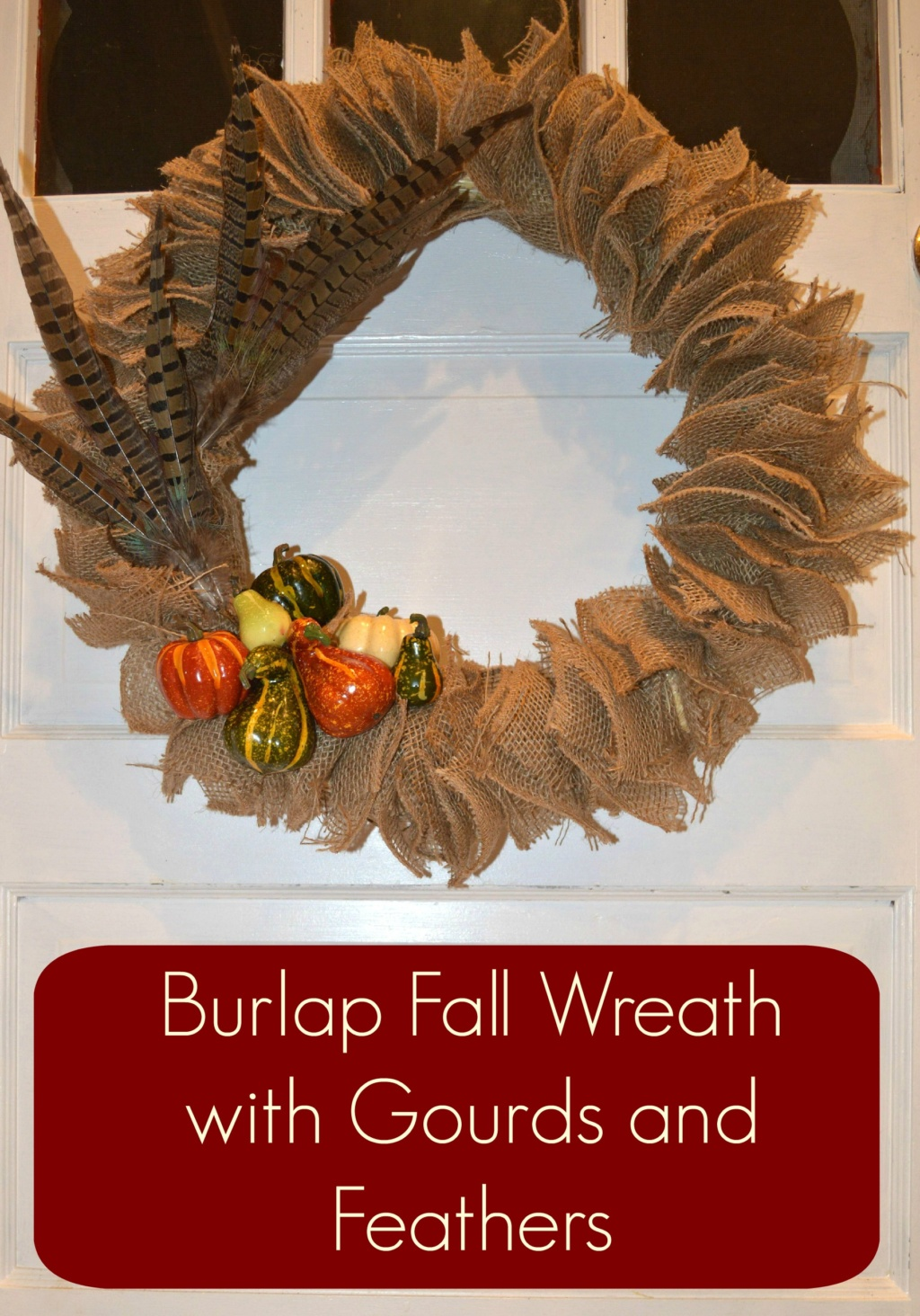 Fall Wreath Tutorial- Burlap, Gourds and Feathers