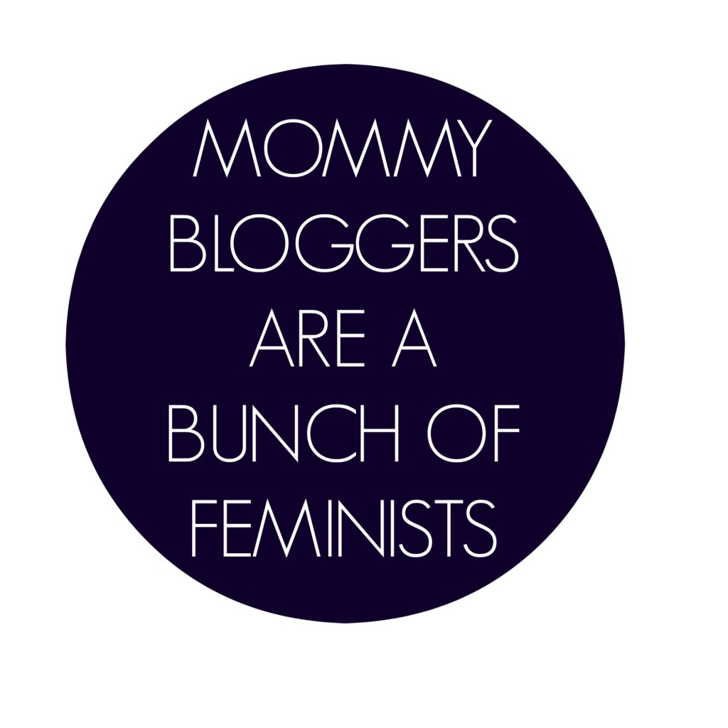 Mommy Bloggers are a Bunch of Feminists