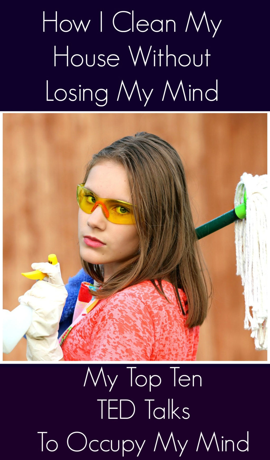 How I Clean My House Without Losing My Mind – My Top Ten TED Talks