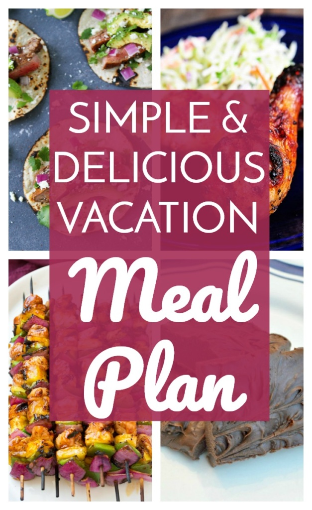 Vacation Meal Plan - A Vacation Meal Plan with Easy and Delicious Recipes for Lunch, Dinner and Snack time!