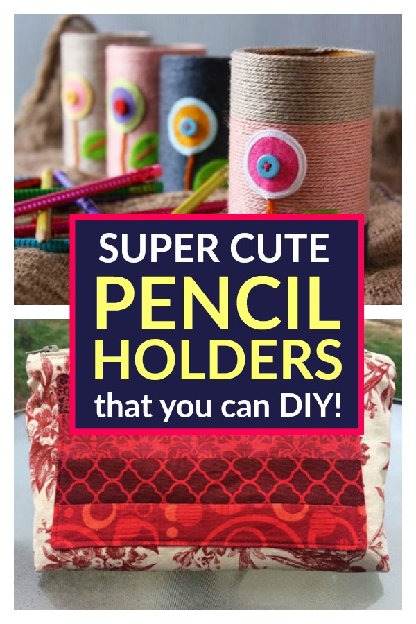 Super Cute Pencil Holders that You Can DIY!