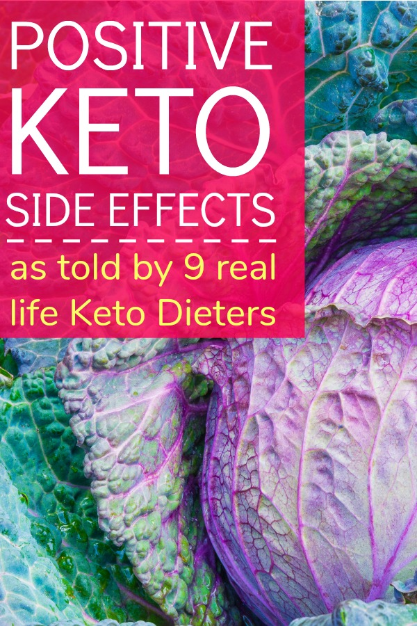 There are some truly unexpected Positive Keto Side Effects you may not have heard about. Check out what 9 real life Keto Dieters had to say.