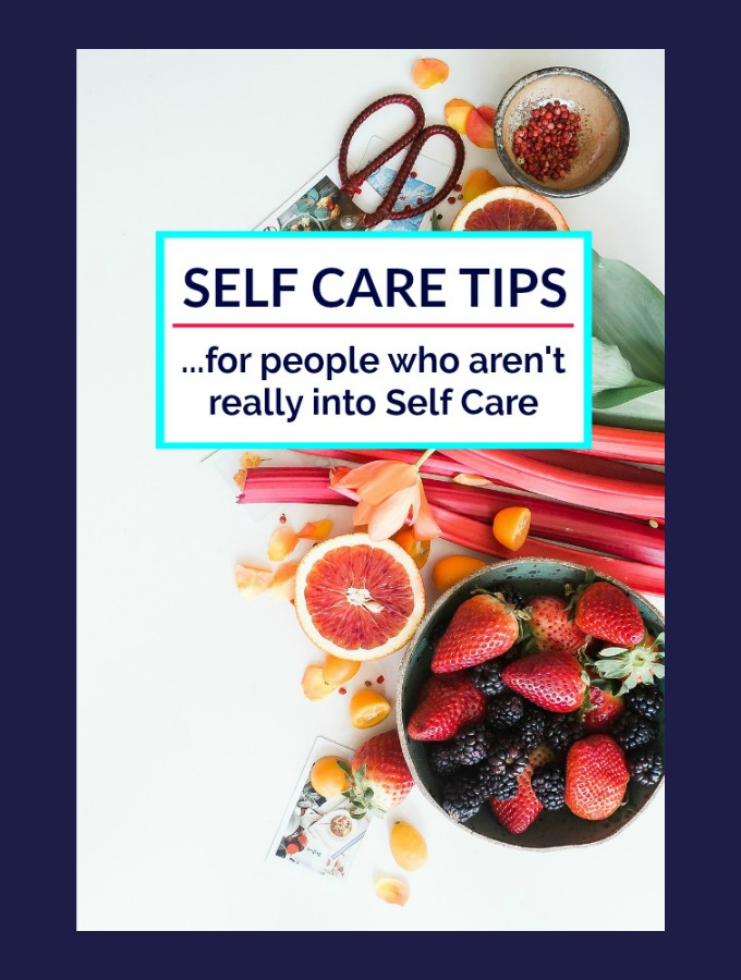 Self Care Tips for People Who Aren't into Self Care