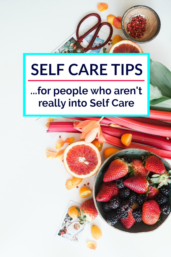 Self Care Tips - If you're not really into Self Care, I get it. But, I've looked into it and it's important. Check out my Self Care Tips for people who aren't into Self Care.