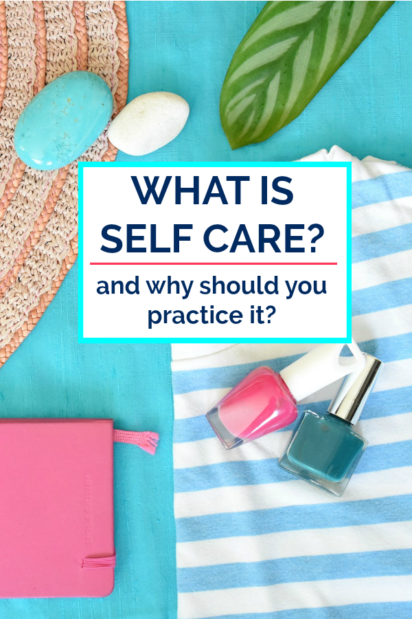 What is Self Care? What is Self Care so Important?