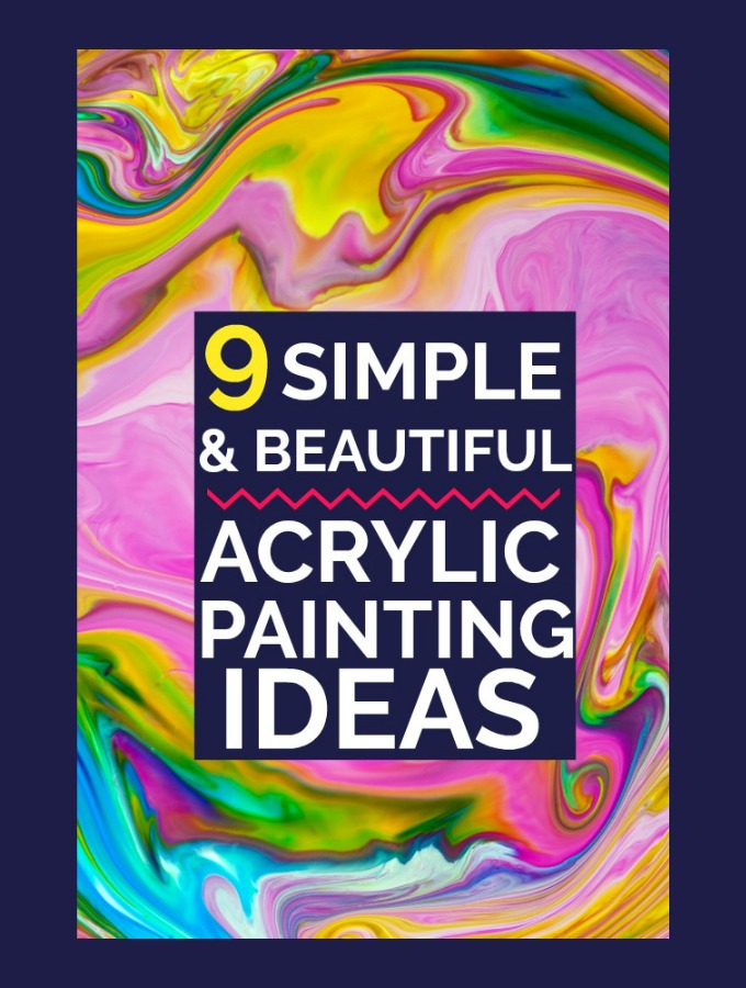 You Can Make Art, Really! Easy Acrylic Painting Ideas